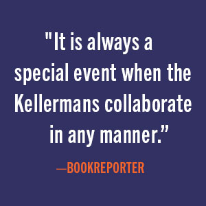 """Bookreporter says, """"it is always a special event when the Kellermans collaborate in any manner."""""""