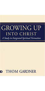 Growing Up Into Christ Thom Gardner