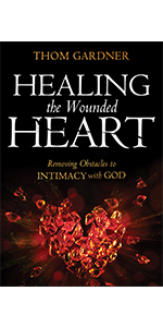 Healing the Wounded Heart Thom Gardner