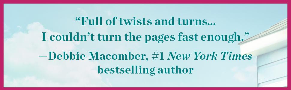 """""""Full of twists and turns… I couldn't turn the pages fast enough.""""-NYT besteller Debbie Macomber"""