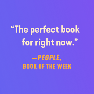 """""""The perfect book for right now."""" - People, Book of the Week"""