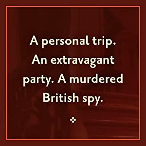 A personal trip. An extravagant party. A murdered British spy. mystery;detective;historical fiction