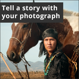 Picture of Native American with horse. White text reads, Tell a story with your photograph.