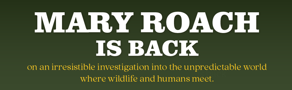 Mary Roach is Back on an irresistible investigation into the world where wildlife and humans meet.