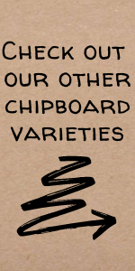 Check out our other chipboard varieties