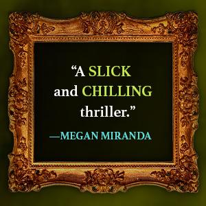 """""""A slick and chilling thriller."""" - Megan Miranda"""