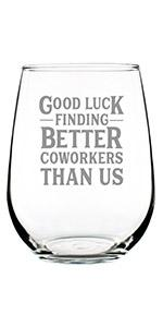 Test says Good luck finding better coworkers than us, engraved on a stemless wine glass.