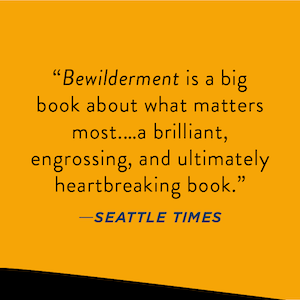 Praise for Bewilderment from the Seattle Times