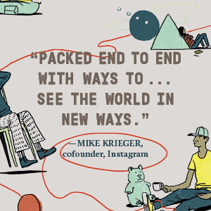 Mike Krieger, co-founderof Instagram says Packed end to end to . . . see the world in new ways
