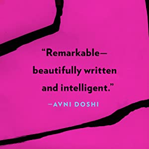 """""""Remarkable - beautifully written and intelligent."""" - Avni Doshi"""