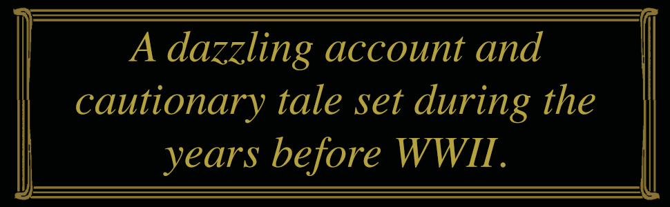 A dazzling account and cautionary tale set during the years before WWII.