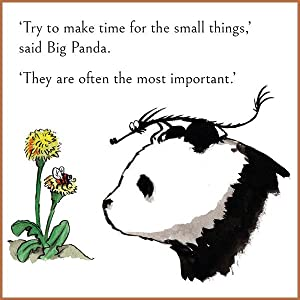 'try to make time for the small things' said big Panda. 'They are often the most important'