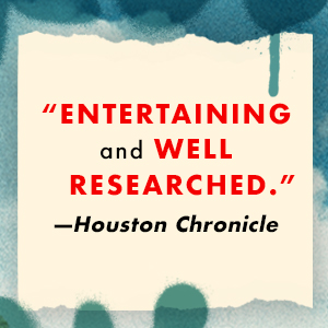 """""""Entertaining and well researched."""" - Houston Chronicle"""
