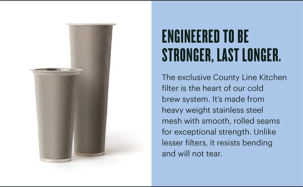 The filter is the heart of our cold brew system. Made from heavy weight stainless steel.