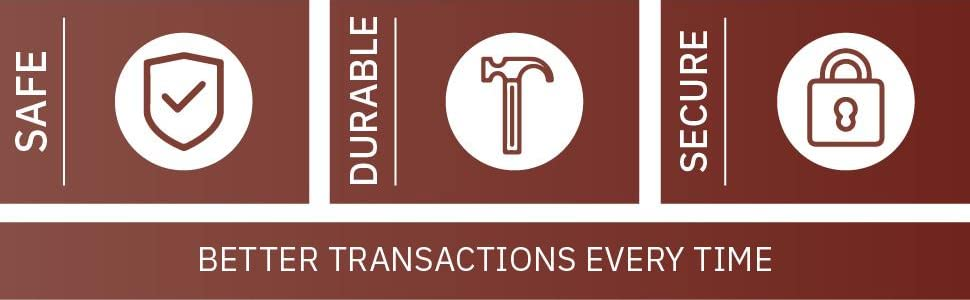 Safe, Durable and Secure. Better transactions every time.