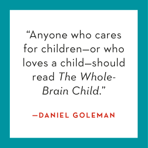Daniel Goleman says Anyone who cares for children should read The Whole-Brain Child