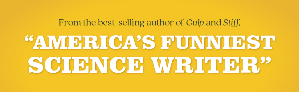 """From the best-selling author of Gulp and Stiff. """"America's Funniest Science Writer"""""""