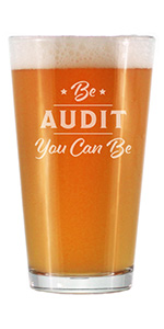 Text says Be Audit You Can Be, engraved on to a pint glass