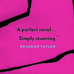 """A perfect novel... Simply stunning."" - Brandon Taylor"