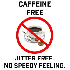 Stimulant free, Caffeine Free