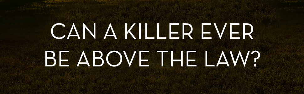 can a killer ever be above the law?