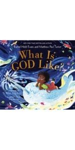 What Is God Like? by Rachel Held Evans and Matthew Paul Turner; Illustrated by Ying Hui Tan