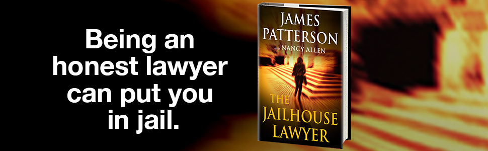 Being an honest lawyer can put you in jail The Jailhouse Lawyer by James Patterson