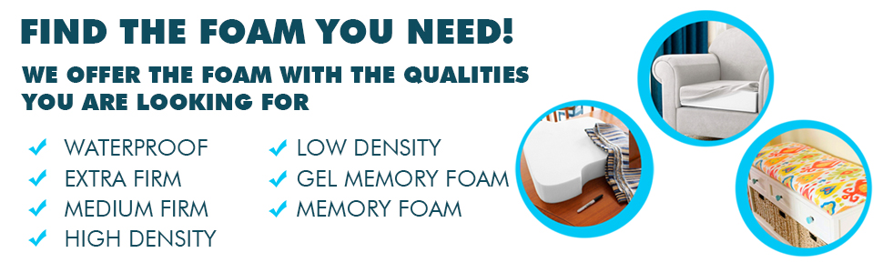 Find the foam you need