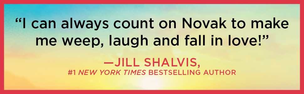 """""""I can always count on Novak to make me weep, laugh and fall in love!""""—Jill Shalvis"""
