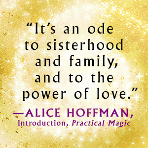 It's an ode to sisterhood and family, and to the power of love, says Alice Hoffman