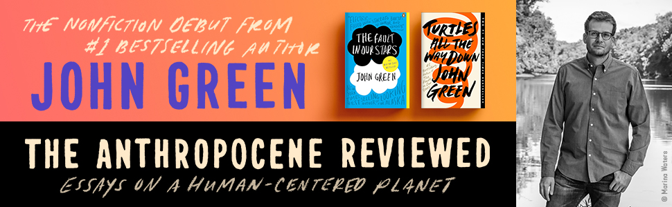 The Nonfiction Debut From Author John Green. The Anthropocene Reviewed.
