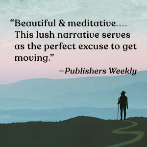 Beautiful & meditative. This lush narrative serves as the perfect excuse to get moving. —PW