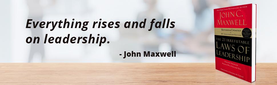 The 21 Irrefutable Laws of Leadership, John C. Maxwell, Leadership, Business