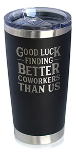 Text says Good luck finding better coworkers than us, in bold, all caps font.
