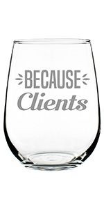 Text says Because Clients, engraved onto a stemless wine glass.