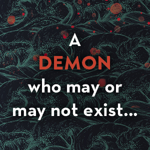 A demon who may or may not exist...