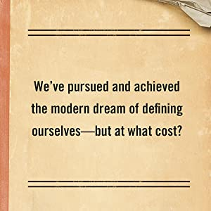 We've pursued and achieved the modern dream of defining ourselves—but at what cost?