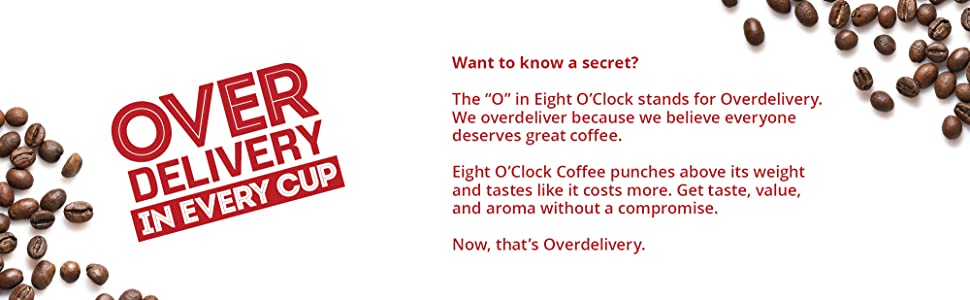 Over Delivery in Every Cup