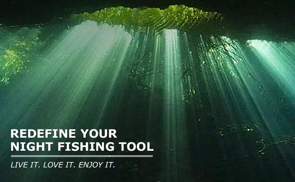Redefine your night fishing tool-live it. love it . enjoy it