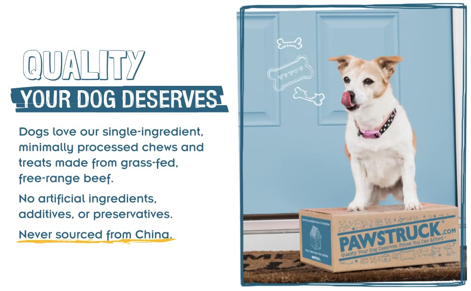 Quality your dog deserves. No artificial ingredients, additives, preservatives. Never from China.