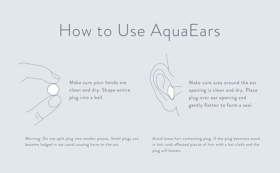 How to use AquaEars. Shape into ball. Place plug over ear and gently flatten to form a seal.
