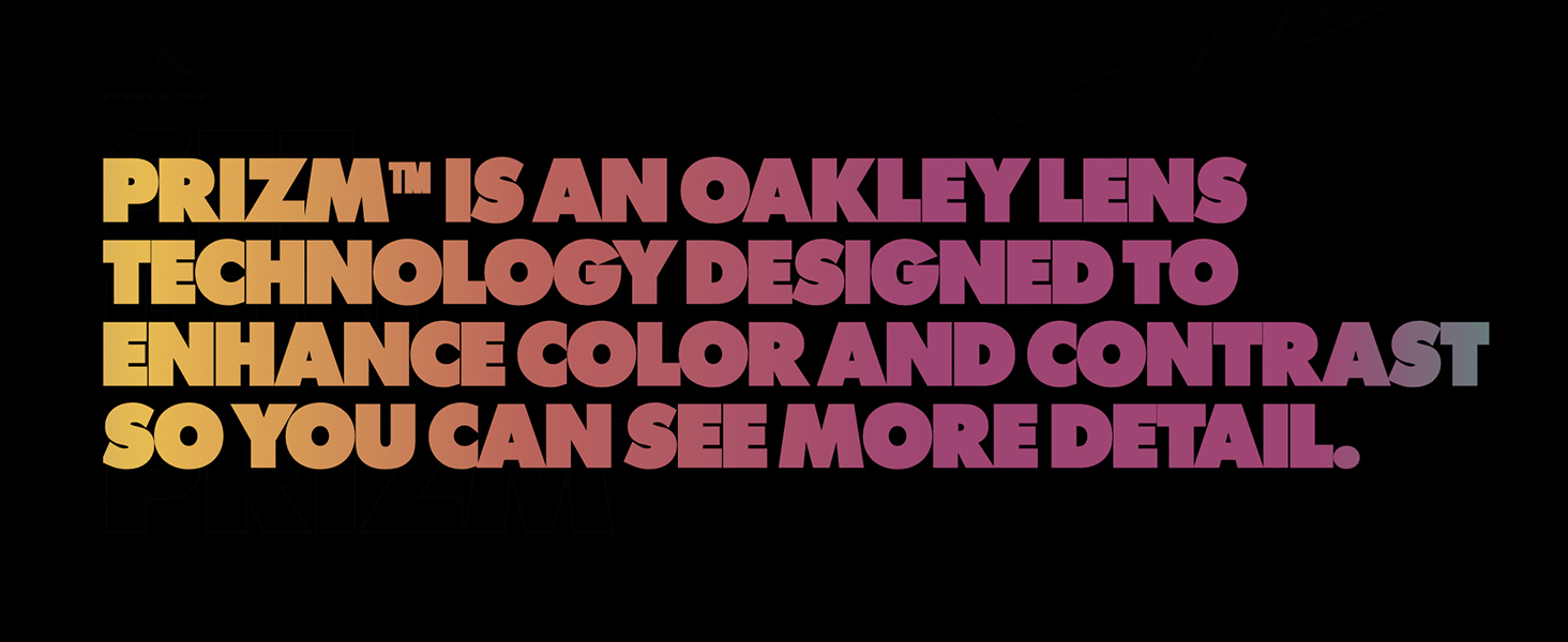 Prizm is an oakley lens technology to enhance color and contrast