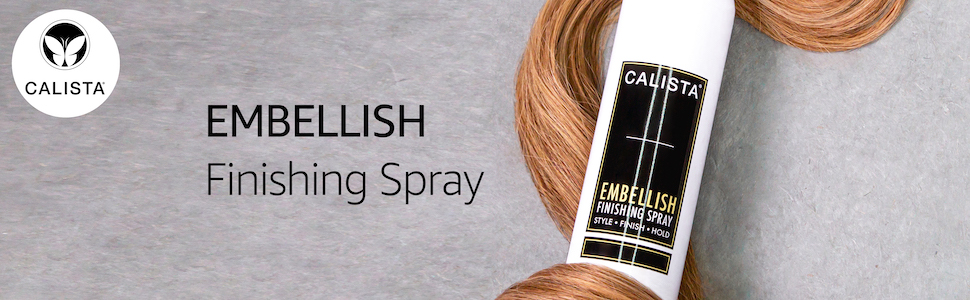 calista embellish finishing spray, banner, hair-care essentials, volumizing spray, unique formula