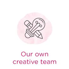 Our own creative team