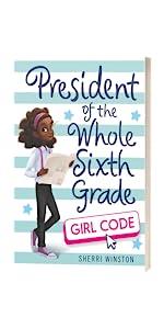 President of the Whole Sixth Grade: Girl Code by Sherri Winston