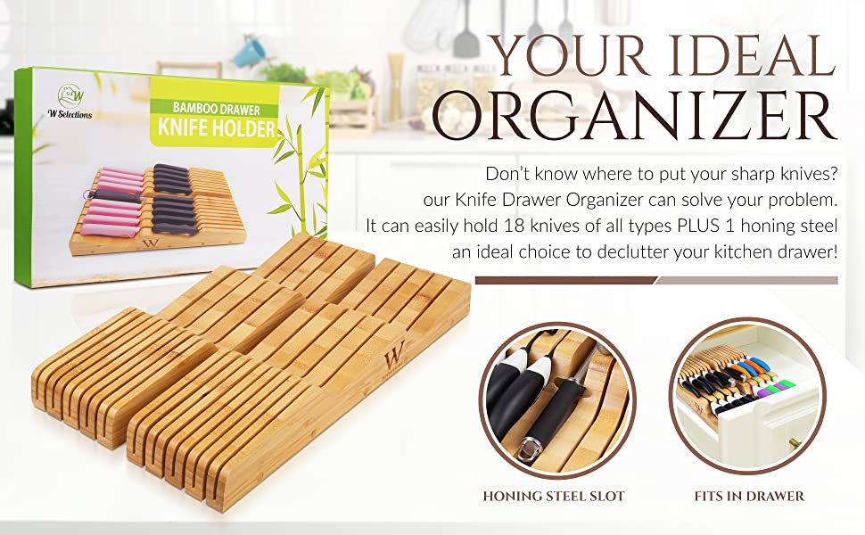 Your ideal organizer- our Knife Drawer Organizer easily holds 18 knives PLUS 1 honing steel.