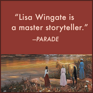 """""""Lisa Wingate is a master storyteller."""" – Parade ;historical fiction;gifts for her;lisa wingate"""