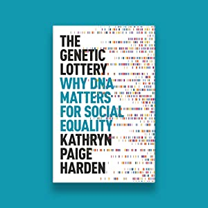 The Genetic Lottery Why DNA Matters for Social Equality Paige Harden