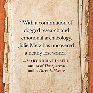 """A combination of dogged research and emotional archaeology."" –Mary Doria Russell"