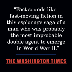 """The Washington Timessays, """"Fact sounds like fast-moving fiction in this espionage sage of the man"""""""